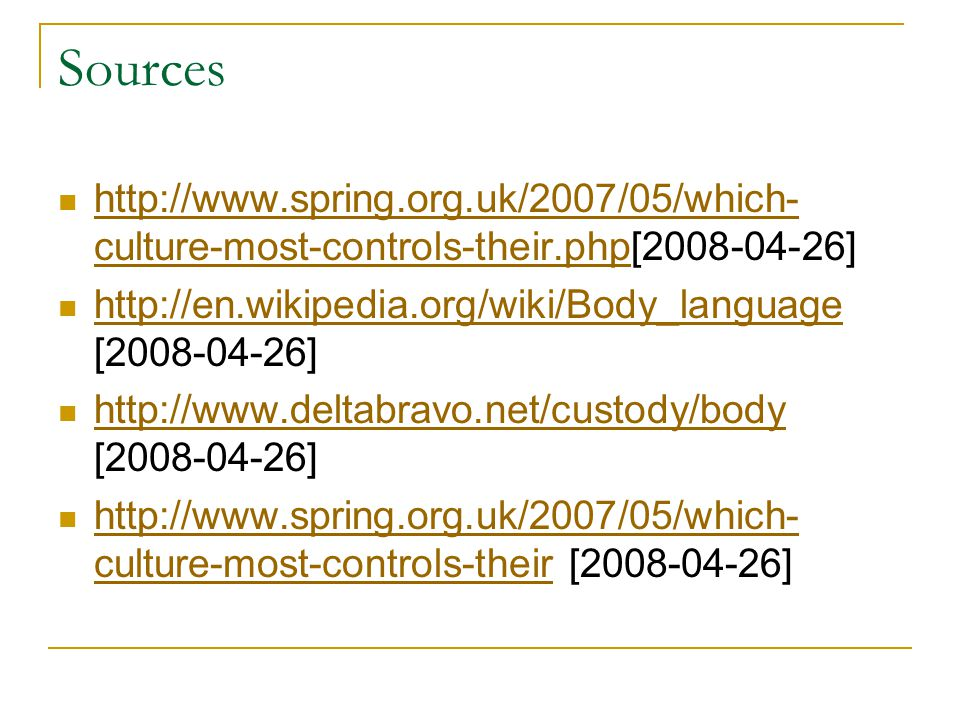 Sources http://www.spring.org.uk/2007/05/which-culture-most-controls-their.php[2008-04-26] http://en.wikipedia.org/wiki/Body_language [2008-04-26]